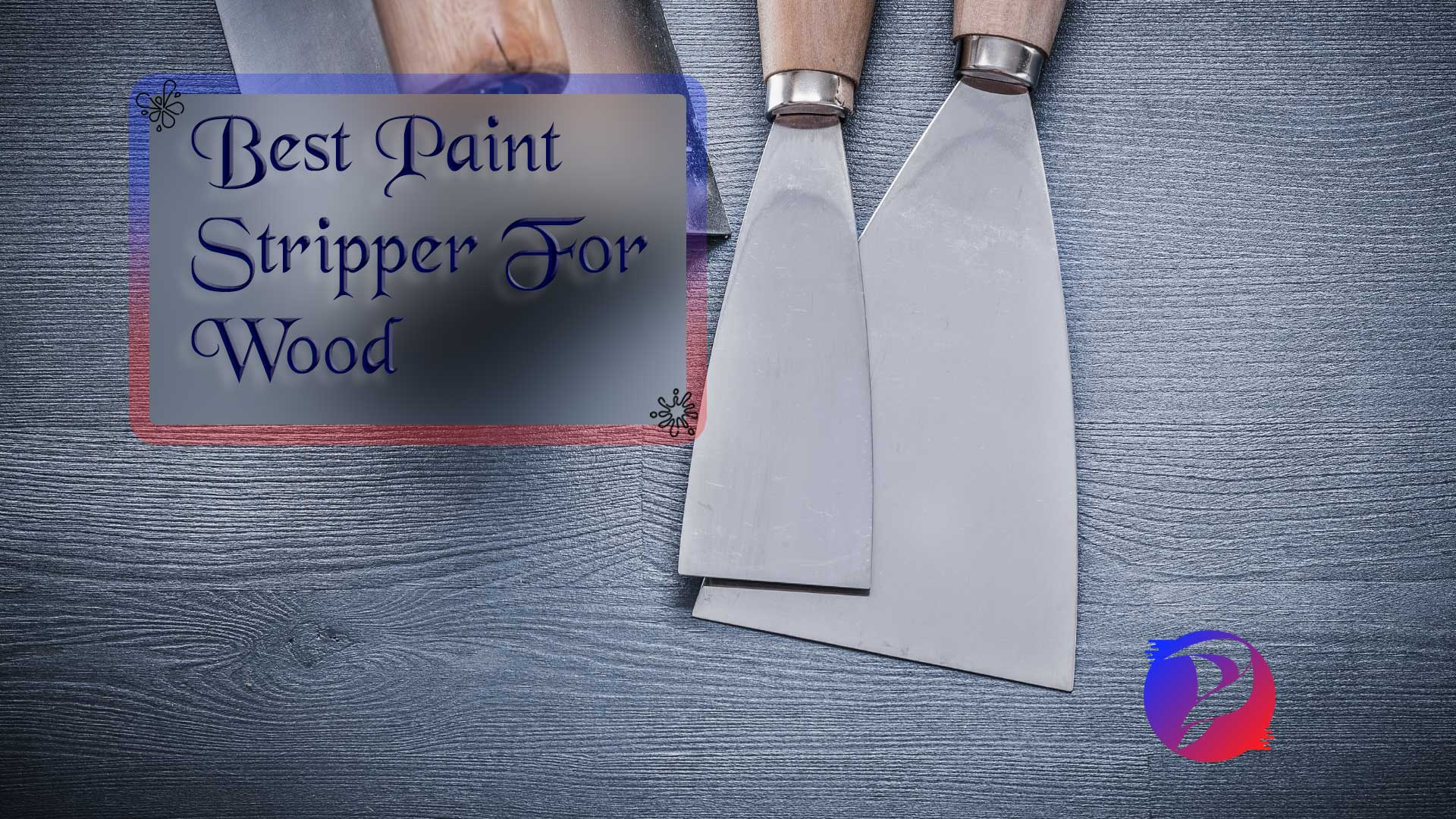 12 Best Paint Strippers For Wood
