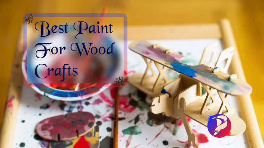 Best Paint For Wood Craft