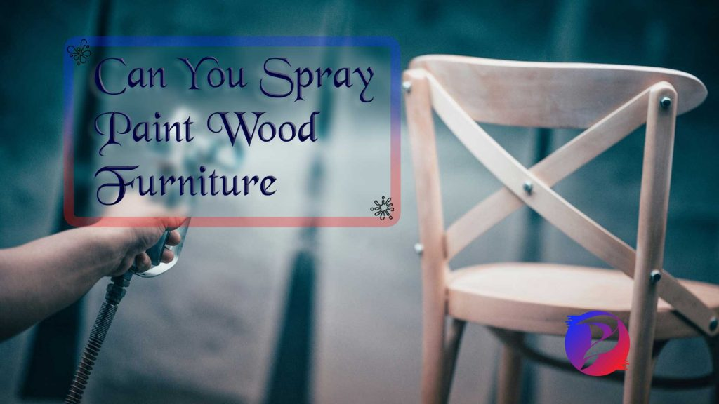Can you spray paint wood furniture