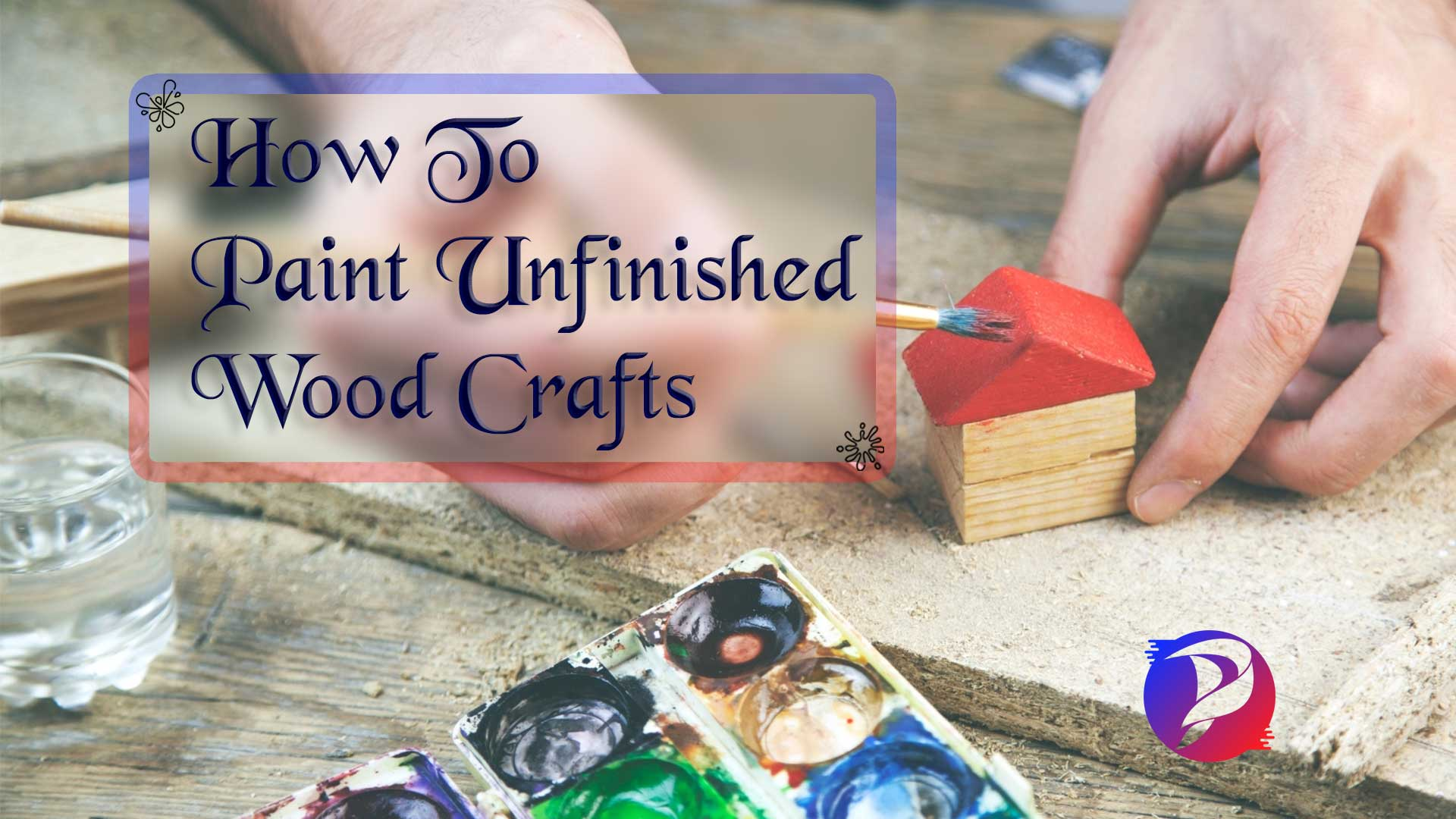 How To Paint Unfinished Wood Crafts