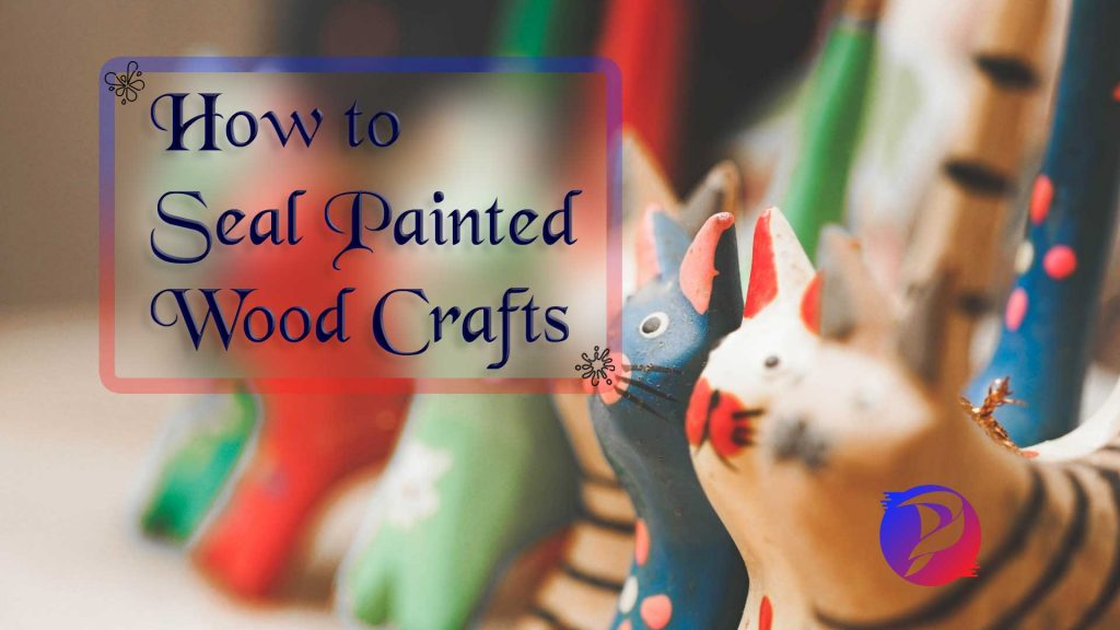 How-To-Seal-Painted-Wood-In-Easy-Way-(Pro-Tips)