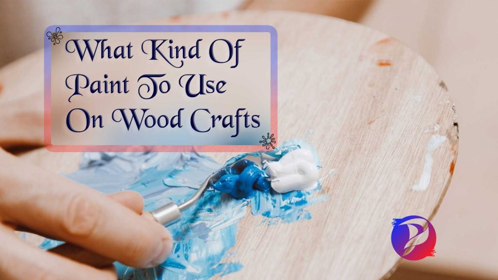 What kind of paint to use on wood crafts