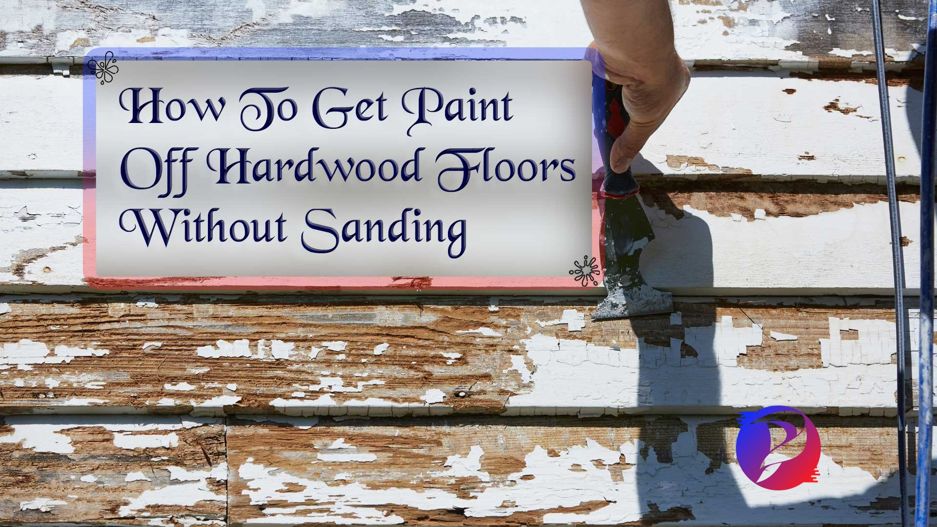 How To Get Paint Off Hardwood Floors Without Sanding