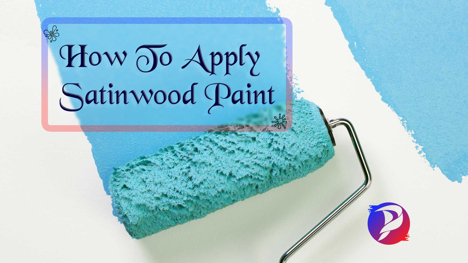 How to apply satinwood paint