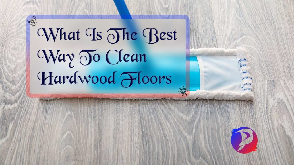 What is the best way to clean hardwood floors