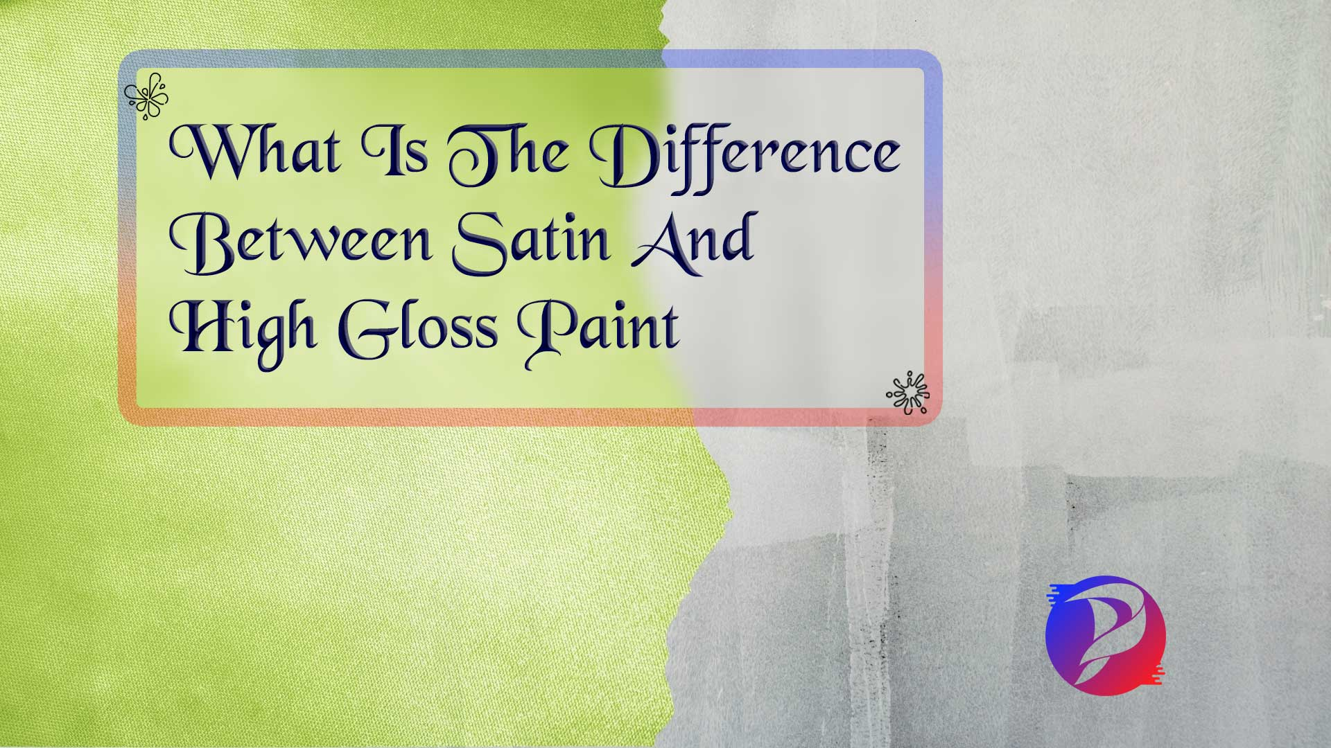What is the difference between satin and high gloss paint