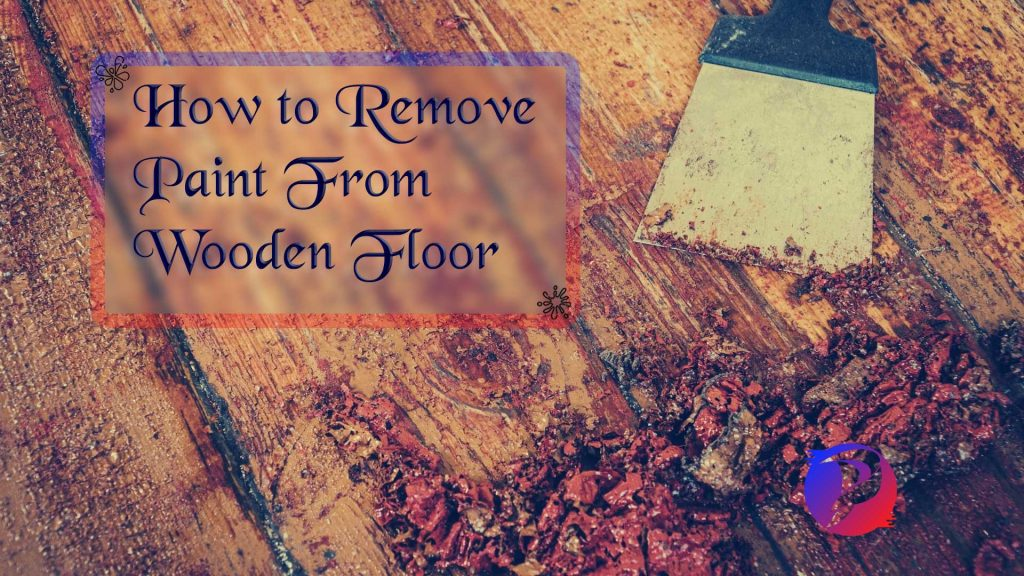 how to remove paint from wood floors