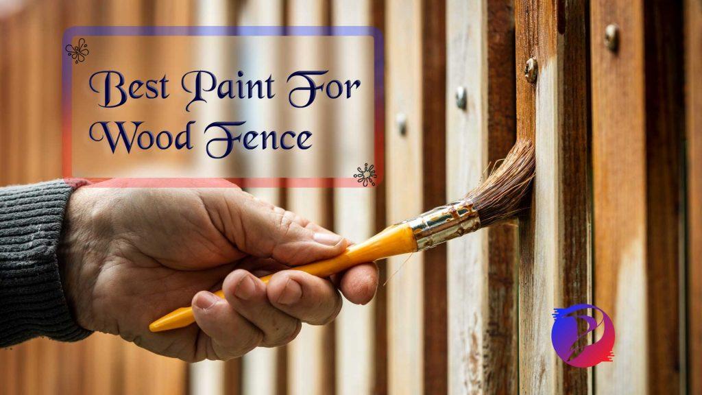 Best Paint For Wood Fences