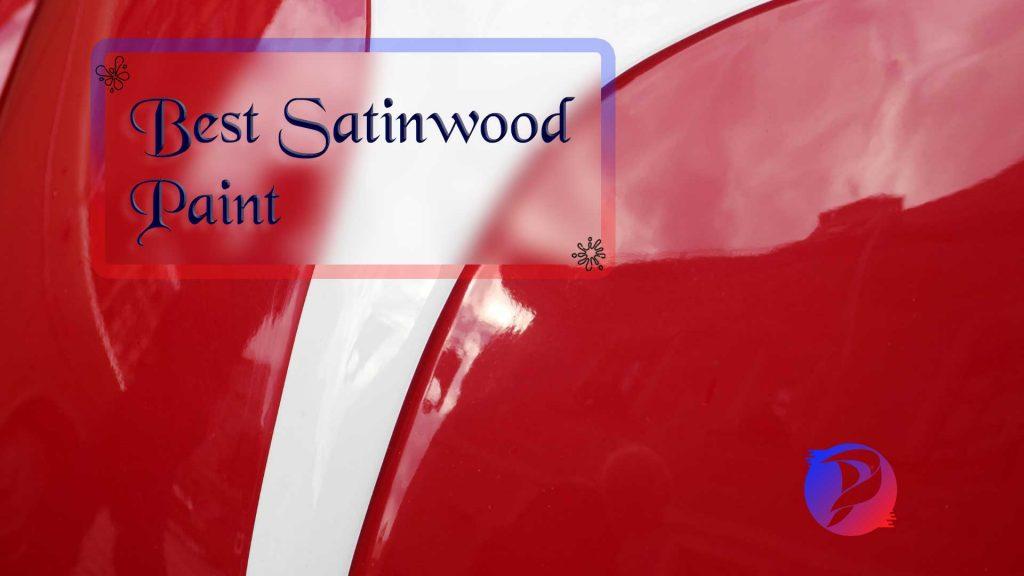Best Satinwood Paint