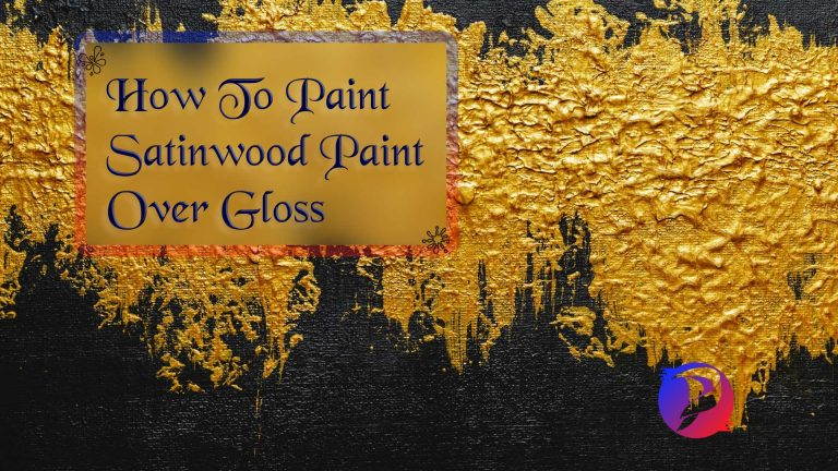 How To Paint Satinwood Paint Over Gloss? DIY Guide